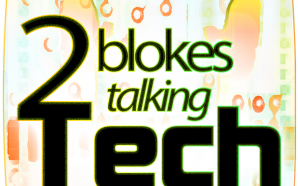 Podcast: Two Blokes Talking Tech #256