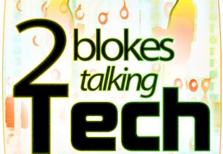 Two Blokes Talking Tech TBTT